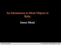 An Introduction to Mock Objects in Ruby at LRUG